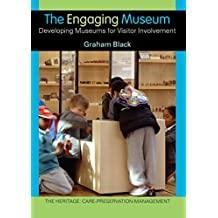 The Engaging Museum: Developing Museums for Visitor Involvement