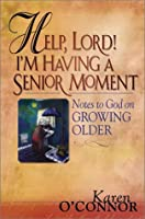 Help, Lord! I'm Having a Senior Moment: Notes to God About Growing Older
