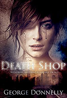 Death Shop: With Hope, Anything is Possible — Or Not by [Donnelly, George]