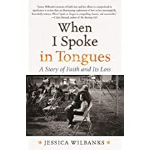 When I Spoke in Tongues: A Story of Faith and Its Loss