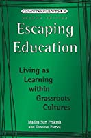 Escaping Education: Living As Learning Within Grassroots Cultures (Counterpoints Studies in the Postmodern Theory of Education)