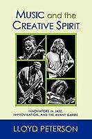 Music and the Creative Spirit: Innovators in Jazz, Improvisation, and the Avant Garde (Studies in Jazz) (51STUDIES IN JAZZ SERIES)