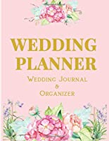 Wedding Planner & Organizer: The Complete Wedding Planner Journal & Organizer With Budget Planner, Checklists, Menu Planner, Guest List, Seating Chart Planner & More (150 Pages, 8.5 x 11)