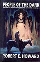 People of the Dark: The Weird Works Of Robert E. Howard
