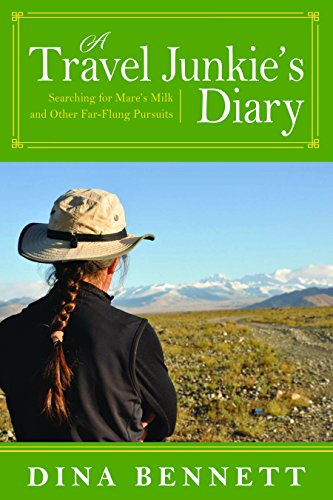 A Travel Junkie's Diary: Searching for Mare's Milk and Other Far-Flung Pursuits