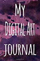 My Digital Art Journal: The perfect gift for the artist in your life - 119 page lined journal!