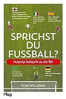 Sprichst du Fussball?: Einzigartige Fachbegriffe aus aller Welt