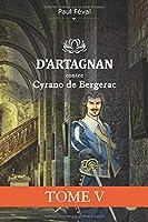 TOME 5 - D'ARTAGNAN CONTRE CYRANO DE BERGERAC - Secret d'état (Mythes et légendes)