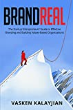 Brand Real: The Startup Entrepreneurs' Guide to Effective Branding and Building Values-Based Organizations (English Edition)