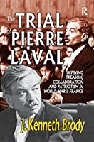 The Trial of Pierre Laval: Defining Treason, Collaboration and Patriotism in World War II France