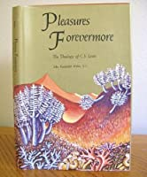 Pleasures Forevermore: The Theology of C. S. Lewis