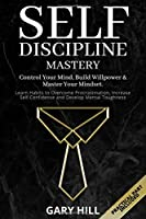 Self-Discipline Mastery: Control Your Mind, Build Willpower & Master Your Mindset. Learn Habits to Overcome Procrastination, Increase Self-Confidence and Develop Mental Toughness