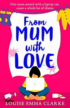 From Mum With Love: A laugh-out-loud heartwarming tale of motherhood by [Clarke, Louise Emma]