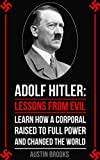 ADOLF HITLER: LESSONS FROM EVIL. Learn how a Corporal raised to full power and changed the world. (MINI BIOGRAPHIES Book 7) (English Edition)