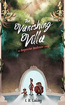 The Vanishing Villa: An Inspector Ambrose Story (Inspector Ambrose Mysteries Book 2) by [Laking, I H]
