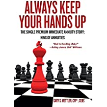 """Always Keep Your Hands Up: The Single Premium Immediate Annuity Story; King of Annuities """"Hail to the King, Baby!"""" – Ashley James """"Ash"""" Williams (English Edition)"""