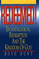 Redeemed!: Eschatological Redemption and the Kingdom of God
