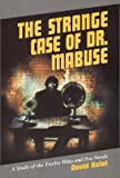 The Strange Case of Dr. Mabuse: A Study of the 12 Films and 5 Novels