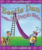 Beetle Dan And the Big Purple Slide (Beetle Dan Series)
