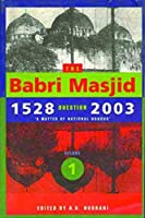 The Babri Masjid Question 1528-2003: A Matter of National Honour