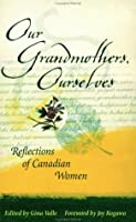 Our Grandmothers, Ourselves Reflections of Canadian Women