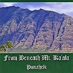 From Beneath Mt. Ka'ala [Explicit]