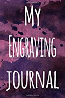 My Engraving Journal: The perfect gift for the artist in your life - 119 page lined journal!