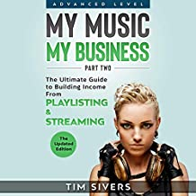 My Music - My Business: The Ultimate Guide to Building Income from Playlisting & Streaming