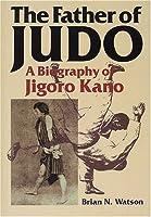 The Father of Judo : A Biography of Jigoro Kano [英文書]