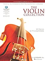 The Violin Collection - Intermediate to Advanced Level: 10 Pieces by 9 Composers (G. Schirmer Instrumental Library)