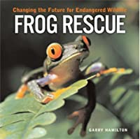 Frog Rescue: Changing The Future For Endangered Wildlife (Firefly Animal Rescue Series)