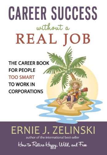 Download Career Success Without a Real Job: The Career Book for People Too Smart to Work in Corporations 0969419473