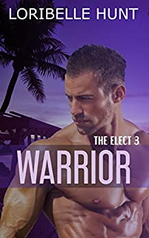 Warrior (The Elect Book 3) by [Hunt, Loribelle]