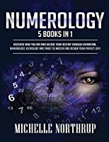 Numerology: 5 Books in 1: Discover Who You Are and Decode Your Destiny through Divination, Numerology, Astrology and Tarot to Master and Design Your Perfect Life!