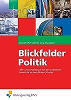 Blickfelder Politik: Lehr- und Arbeitsbuch fuer den politischen Unterricht an beruflichen Schulen Lehr-/Fachbuch