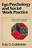 Ego Psychology and Social Work Practice (Treatment approaches in the human services)