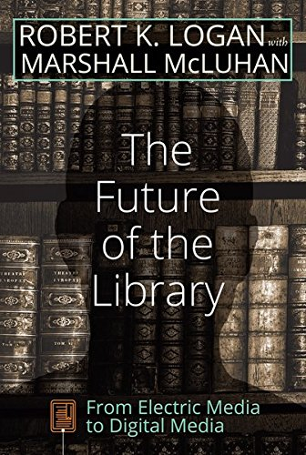 Download The Future of the Library: From Electric Media to Digital Media (Understanding Media Ecology) 1433132648