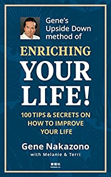 [Nakazono, Gene]のGene's Upside Down Method Of ENRICHING YOUR LIFE!: 100 Tips & Secrets on How to Improve Your life (genenakazono series Book 2) (English Edition)
