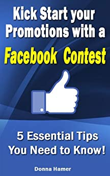 Kick Start Your Promotions With A Facebook Contest by [Hamer, Donna]