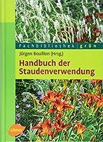 Handbuch der Staudenverwendung: Aus dem Arbeitskreis Pflanzenverwendung im Bund deutscher Staudengaertner