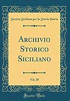 Archivio Storico Siciliano, Vol. 20 (Classic Reprint)