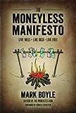 The Moneyless Manifesto: Live Well, Live Rich, Live Free