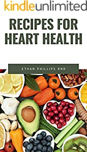 RECIPES FOR HEART HEALTH: A wеаlth оf frеѕh fruіtѕ аnd vegetables, nutѕ, lеаn рrоtеіn аnd whole grаіnѕ аrе nаturаllу low іn ѕоdіum, ѕаturаtеd fat, сhоlеѕtеrоl аnd sugar. (English Edition)