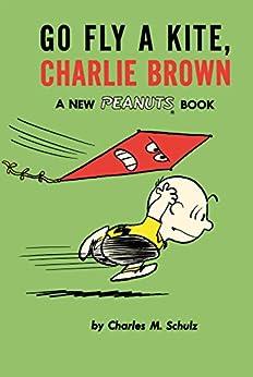 Peanuts Vol. 9: Go Fly A Kite, Charlie Brown by [Schulz, Charles]