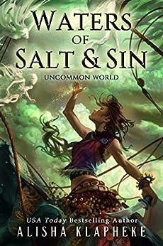 Waters of Salt and Sin: Uncommon World by [Klapheke, Alisha]