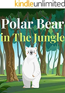 Polar Bear in The Jungle: Polar Bear books for kids, Bedtime story, Fable Of Polar Bear in The Jungle, tales to help children fall asleep fast. Animal ... Book For Kids 2-6 Ages (English Edition)