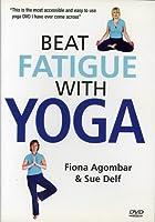 Beat Fatigue With Yoga: Fionaagombar / Sue Delf