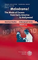 Melodrama!: The Mode of Excess from Early America to Hollywood (American Studies - a Monograph Series)