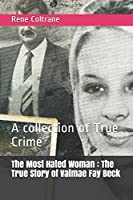 The Most Hated Woman : The True Story of Valmae Fay Beck: A collection of True Crime