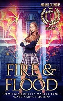 Fire & Flood (Mount Olympus Academy Book 1) by [Quinn, Kate Karyus, Lunetta, Demitria, Lynn, Marley]